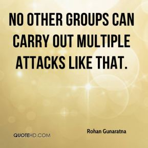 Rohan Gunaratna  - No other groups can carry out multiple attacks like that.