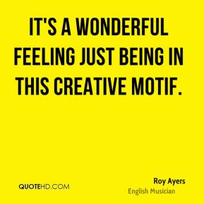 It's a wonderful feeling just being in this creative motif.