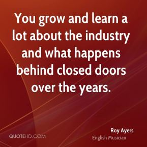 You grow and learn a lot about the industry and what happens behind closed doors over the years.