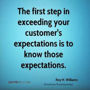 The first step in exceeding your customer's expectations is to know those expectations.
