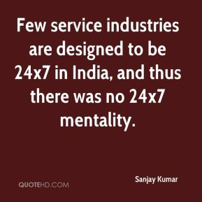 Few service industries are designed to be 24x7 in India, and thus there was no 24x7 mentality.