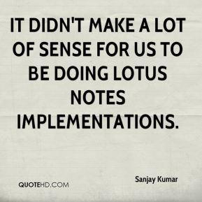 It didn't make a lot of sense for us to be doing Lotus Notes implementations.