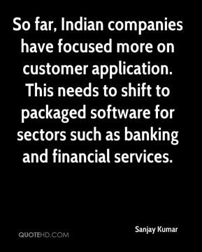 So far, Indian companies have focused more on customer application. This needs to shift to packaged software for sectors such as banking and financial services.