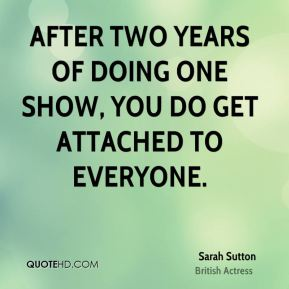 After two years of doing one show, you do get attached to everyone.