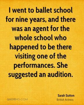 I went to ballet school for nine years, and there was an agent for the whole school who happened to be there visiting one of the performances. She suggested an audition.