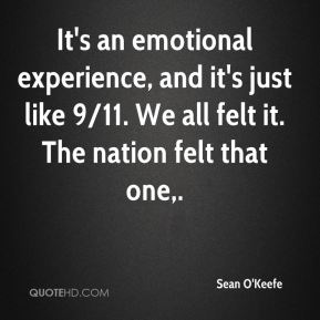 It's an emotional experience, and it's just like 9/11. We all felt it. The nation felt that one.