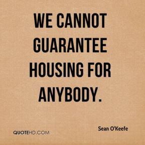 We cannot guarantee housing for anybody.