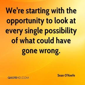 We're starting with the opportunity to look at every single possibility of what could have gone wrong.