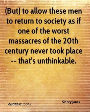 (But) to allow these men to return to society as if one of the worst massacres of the 20th century never took place -- that's unthinkable.