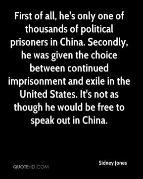 Sidney Jones  - First of all, he's only one of thousands of political prisoners in China. Secondly, he was given the choice between continued imprisonment and exile in the United States. It's not as though he would be free to speak out in China.