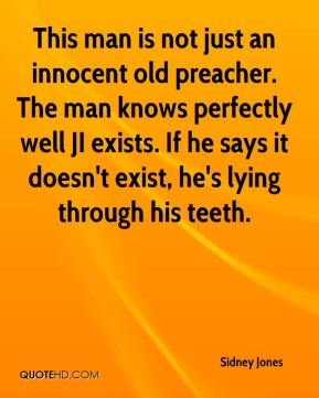 Sidney Jones  - This man is not just an innocent old preacher. The man knows perfectly well JI exists. If he says it doesn't exist, he's lying through his teeth.