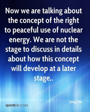 Song Min  - Now we are talking about the concept of the right to peaceful use of nuclear energy. We are not the stage to discuss in details about how this concept will develop at a later stage.