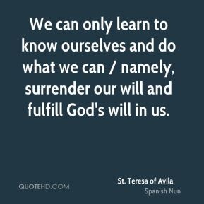 We can only learn to know ourselves and do what we can / namely, surrender our will and fulfill God's will in us.