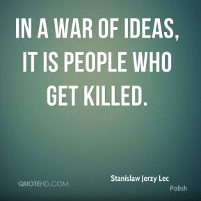 In a war of ideas, it is people who get killed.