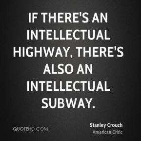 If there's an intellectual highway, there's also an intellectual subway.