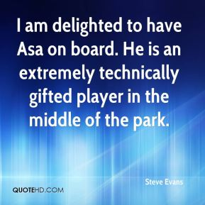 Steve Evans  - I am delighted to have Asa on board. He is an extremely technically gifted player in the middle of the park.