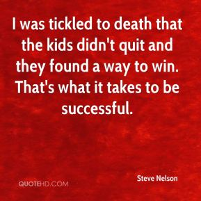 I was tickled to death that the kids didn't quit and they found a way to win. That's what it takes to be successful.