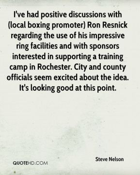I've had positive discussions with (local boxing promoter) Ron Resnick regarding the use of his impressive ring facilities and with sponsors interested in supporting a training camp in Rochester. City and county officials seem excited about the idea. It's looking good at this point.