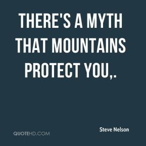 There's a myth that mountains protect you.