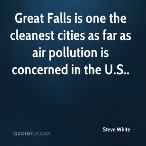 Steve White  - Great Falls is one the cleanest cities as far as air pollution is concerned in the U.S..