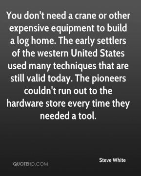 You don't need a crane or other expensive equipment to build a log home. The early settlers of the western United States used many techniques that are still valid today. The pioneers couldn't run out to the hardware store every time they needed a tool.