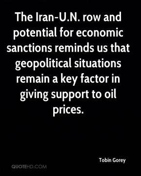 Tobin Gorey  - The Iran-U.N. row and potential for economic sanctions reminds us that geopolitical situations remain a key factor in giving support to oil prices.