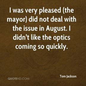 I was very pleased (the mayor) did not deal with the issue in August. I didn't like the optics coming so quickly.