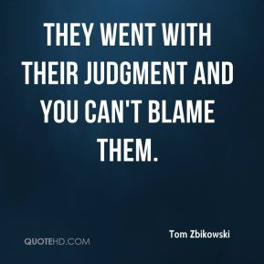 Tom Zbikowski  - They went with their judgment and you can't blame them.