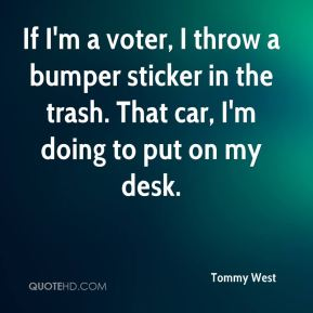 If I'm a voter, I throw a bumper sticker in the trash. That car, I'm doing to put on my desk.