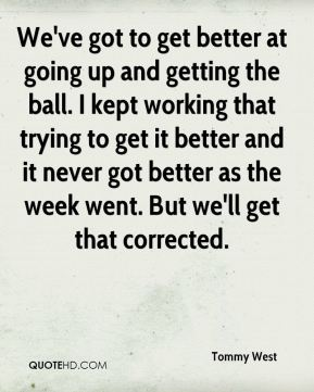 We've got to get better at going up and getting the ball. I kept working that trying to get it better and it never got better as the week went. But we'll get that corrected.