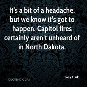 It's a bit of a headache, but we know it's got to happen. Capitol fires certainly aren't unheard of in North Dakota.
