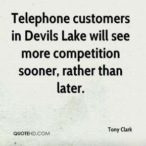 Tony Clark  - Telephone customers in Devils Lake will see more competition sooner, rather than later.