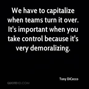 Tony DiCecco  - We have to capitalize when teams turn it over. It's important when you take control because it's very demoralizing.