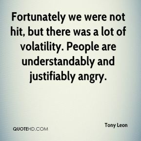Fortunately we were not hit, but there was a lot of volatility. People are understandably and justifiably angry.