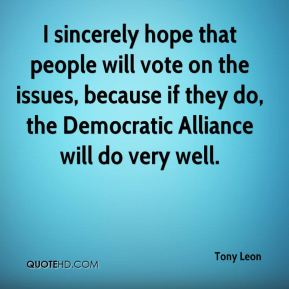 I sincerely hope that people will vote on the issues, because if they do, the Democratic Alliance will do very well.