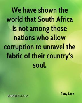 We have shown the world that South Africa is not among those nations who allow corruption to unravel the fabric of their country's soul.