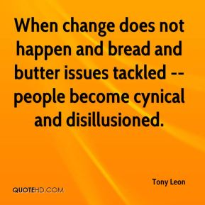 When change does not happen and bread and butter issues tackled -- people become cynical and disillusioned.