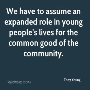 Tony Young  - We have to assume an expanded role in young people's lives for the common good of the community.