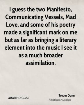 I guess the two Manifesto, Communicating Vessels, Mad Love, and some of his poetry made a significant mark on me but as far as bringing a literary element into the music I see it as a much broader assimilation.