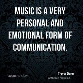 Music is a very personal and emotional form of communication.