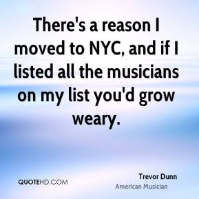Trevor Dunn - There's a reason I moved to NYC, and if I listed all the musicians on my list you'd grow weary.