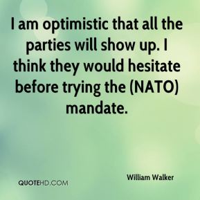 I am optimistic that all the parties will show up. I think they would hesitate before trying the (NATO) mandate.