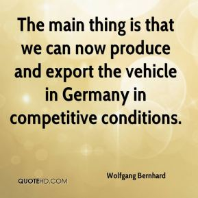 Wolfgang Bernhard  - The main thing is that we can now produce and export the vehicle in Germany in competitive conditions.