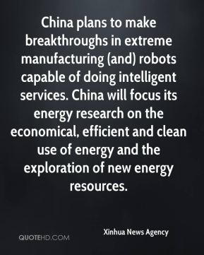 China plans to make breakthroughs in extreme manufacturing (and) robots capable of doing intelligent services. China will focus its energy research on the economical, efficient and clean use of energy and the exploration of new energy resources.