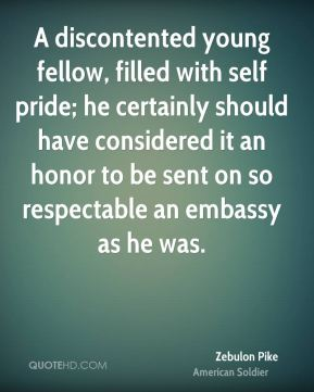 A discontented young fellow, filled with self pride; he certainly should have considered it an honor to be sent on so respectable an embassy as he was.