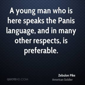 A young man who is here speaks the Panis language, and in many other respects, is preferable.
