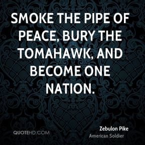 Smoke the pipe of peace, bury the tomahawk, and become one nation.