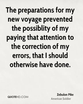 The preparations for my new voyage prevented the possiblity of my paying that attention to the correction of my errors, that I should otherwise have done.