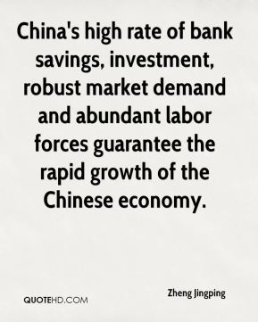China's high rate of bank savings, investment, robust market demand and abundant labor forces guarantee the rapid growth of the Chinese economy.