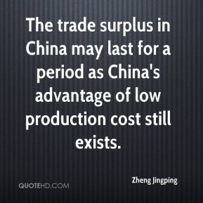 Zheng Jingping  - The trade surplus in China may last for a period as China's advantage of low production cost still exists.